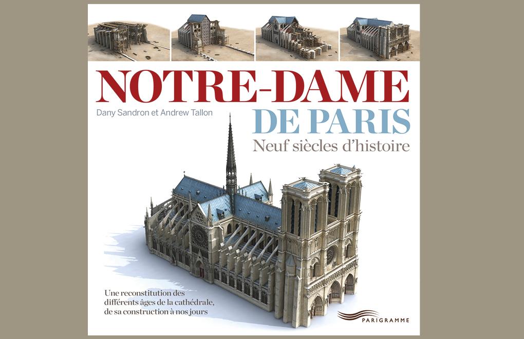 Notre-Dame de Paris. Neuf siècles d'histoire. De Dany Sandron et Andrew Tallon, Parigramme, 2013, 19 €.